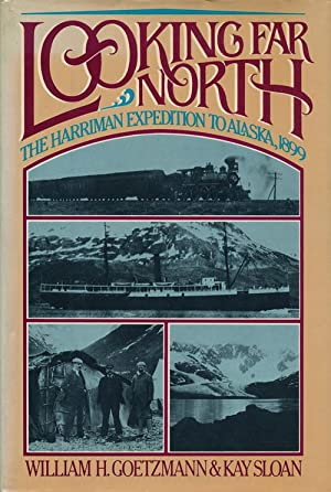 Looking Far North The Harriman Expedition to: Goetzmann, William; Sloan,