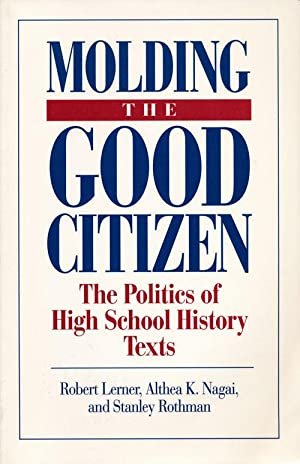 Molding the Good Citizen The Politics of: Lerner, Robert; Nagai,