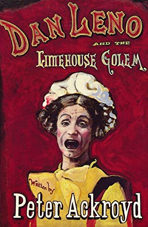 Dan Leno And The Limehouse Golem: ACKROYD, PETER