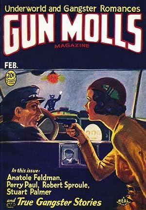 Gun Molls Magazine, February 1932 Underworld and Gangster Romances:: Feldman, Anatole & Perry Paul ...