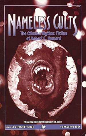Nameless Cults The Cthulhu Mythos Fiction of: Howard, Robert E.