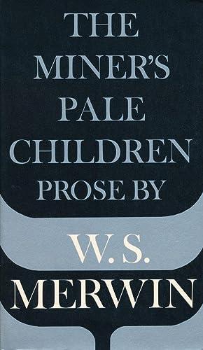 The Miner's Pale Children Prose: Merwin, W. S.