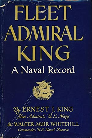 Fleet Admiral King A Naval Record: King, Ernest J.