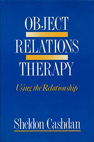 Object Relations Therapy: Using the Relationship: Cashdan, Sheldon