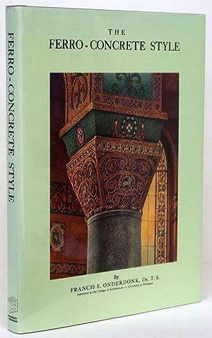 The Ferro Concrete Style: Onderdonk, Francis S.