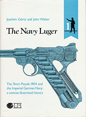 The Navy Luger The 9mm Pistole 1904: Gortz, Joachim &