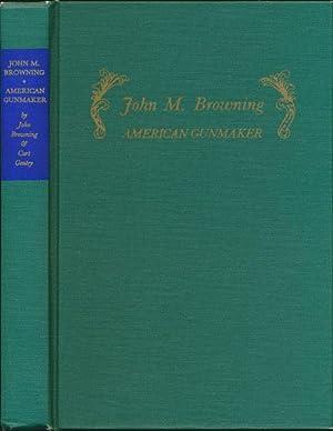 John M. Browning: American Gunmaker An Illustrated: Browning, John; Gentry,