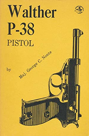 The Walther P-38 Pistol: Nonte, George C.