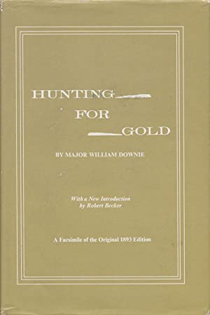 Hunting for Gold Remniscences of Personal Experience: Downie, William Major
