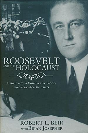 Roosevelt and the Holocaust A Rooseveltian Examines: Beir, Robert L.