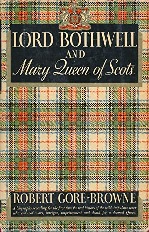 Lord Bothwell and Mary Queen of Scots: Gore-Browne, Robert