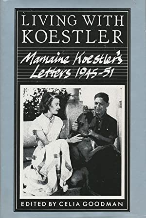 Living with Koestler mamaine koestler's letters 1945-51: Koestler, Mamaine and