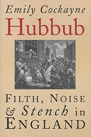 Hubbub Filth, Noise, and Stench in England,: Cockayne, Emily