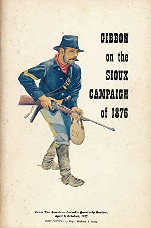Gibbon on the Sioux Campaign of 1876: Gibbon, John Colonel