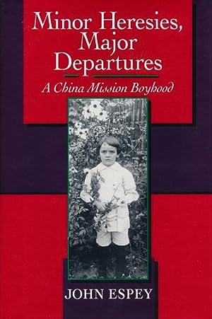 Minor Heresies, Major Departures A China Mission: Espey, John