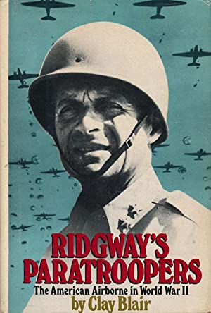 Ridgway's Paratroopers The American Airborne in World: Blair, Clay