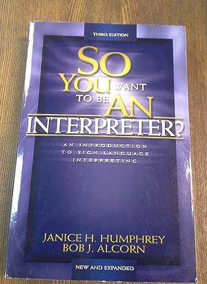 So You Want to Be an Interpreter: Humphrey, Jan;Alcorn, Bob;Humphrey,