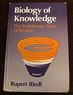 Biology of Knowledge: The Evolutionary Basis of Reason: Riedl, Rupert