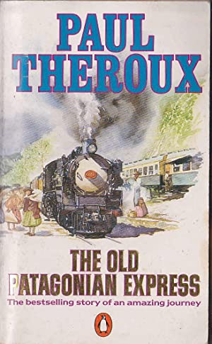 THE OLD PATAGONIAN EXPRESS: Theroux, Paul