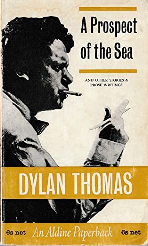A PROSPECT OF THE SEA and other: Thomas, Dylan