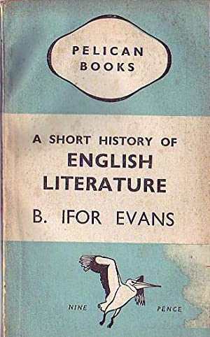 A SHORT HISTORY OF ENGLISH LITERATURE: Evans, B.Ifor