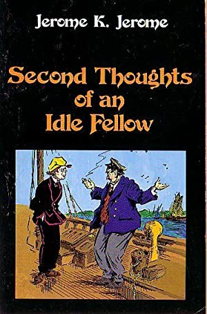 SECOND THOUGHTS OF AN IDLE FELLOW: Jerome, Jerome K.