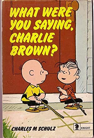 WHAT WERE YOU SAYING, CHARLIE BROWN?