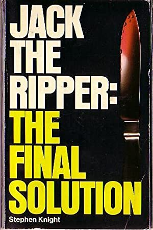 JACK THE RIPPER: The Final Solution: Knight, Stephen