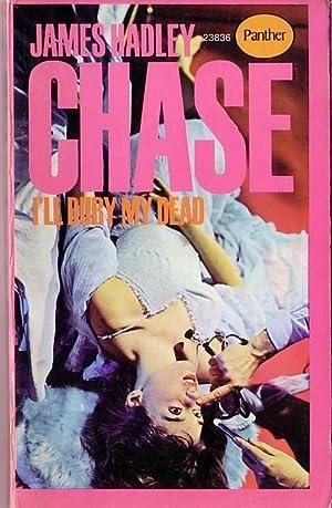 I'LL BURY MY DEAD: Chase, James Hadley