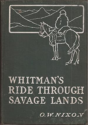 Whitman's Ride Through Savage Lands with Sketches: Nixon, O. W.