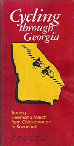 Cycling through Georgia: Tracing Sherman's March from Chickamauga to Savannah: Bailey, Sue C. &...
