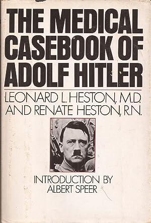 The Medical Casebook of Adolf Hitler: His: Heston, Leonard L.
