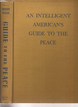 An Intelligent American's Guide to the Peace: Welles, Sumner, general