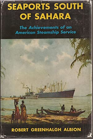Seaports South of Sahara: The Achievements of an American Steamship Service (inscribed): Albion, ...