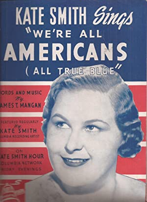 Kate Smith Sings We're All Americans (All True Blue) (sheet music)