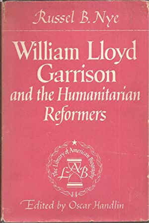 William Lloyd Garrison and the Humanitarian Reformers: Nye, Russel B.