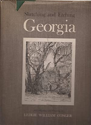 Sketching and Etching Georgia: Fifty Etchings and: Conger, Ledlie William