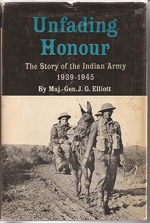 Unfading Honour: The Story of the Indian: Elliott, Maj.-Gen. J.