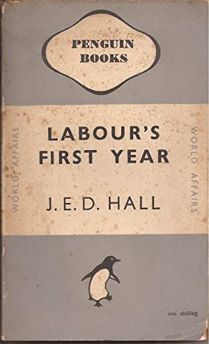 Labour's First Year: Hall, J. E.