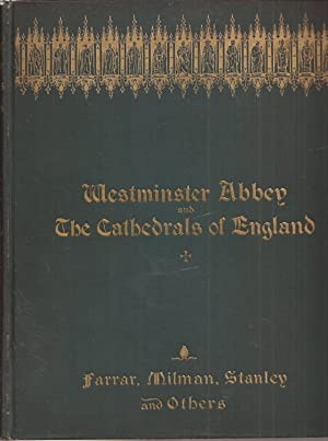 Westminster Abbey and The Cathedrals of England With Views of the Cathedrals and Portraits of the...