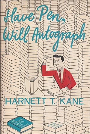 Have Pen, Will Autograph: An Author Meets: Kane, Harnett T.