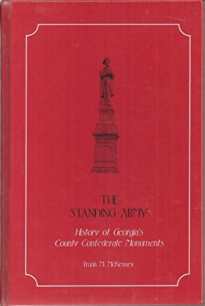 The Standing Army: History of Georgia's County Confederate Monuments (signed): McKenney, Frank...