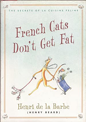 French Cats Don't Get Fat: The Secrets of La Cuisine Feline