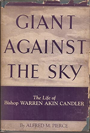 Giant Against the Sky: The Life of: Pierce, Alfred M.