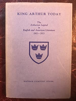 King Arthur Today: The Arthurian Legend in English and American Literature 1901-1953 First Editio...