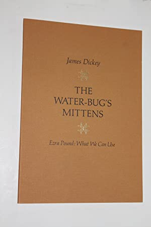 The Water-Bug's Mittens, Ezra Pound: What We: James Dickey