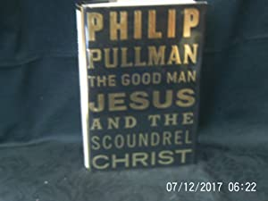 The Good Man Jesus and the Scoundrel: PULLMAN Philip: