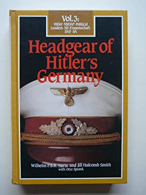Headgear of Hitler's Germany, Vol.3: Hitler-NSDAP Political: Saris Wilhelm p.b.r.