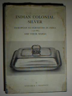 Indian Colonial Silver: European Silversmiths in India: Wynyard R. T.