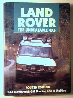Land Rover: The Unbeatable 4x4: K & J Slavin with G. N. Mackie & D. McDine